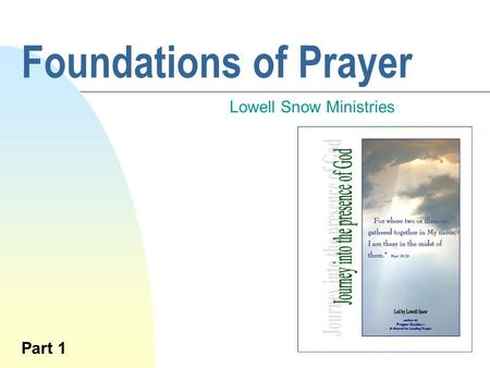 Foundations of Prayer Lowell Snow Ministries Part 1.