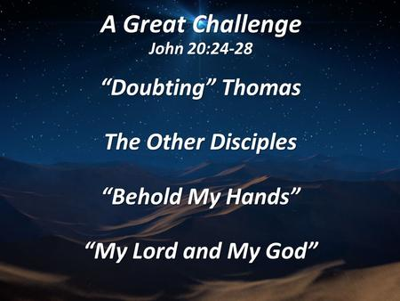 "A Great Challenge John 20:24-28 ""Doubting"" Thomas The Other Disciples ""Behold My Hands"" ""My Lord and My God"""