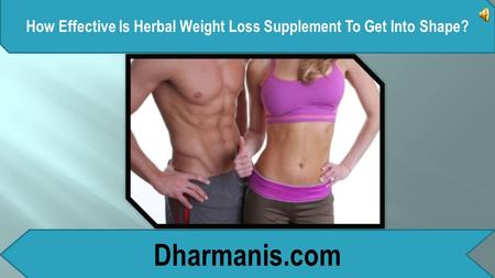 How Effective Is Herbal Weight Loss Supplement To Get Into Shape? Dharmanis.com.