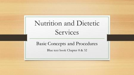 Nutrition and Dietetic Services Basic Concepts and Procedures Blue text book Chapter 8 & 32.