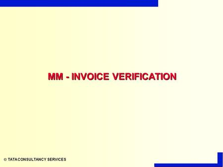  TATA CONSULTANCY SERVICES MM - INVOICE VERIFICATION.