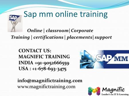 Sap mm online training Online | classroom| Corporate Training | certifications | placements| support CONTACT US: MAGNIFIC TRAINING INDIA +91-9052666559.