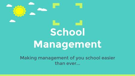 School Management Making management of you school easier than ever...