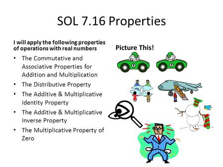 SOL 7.16 Properties I will apply the following properties of operations with real numbers The Commutative and Associative Properties for Addition and.