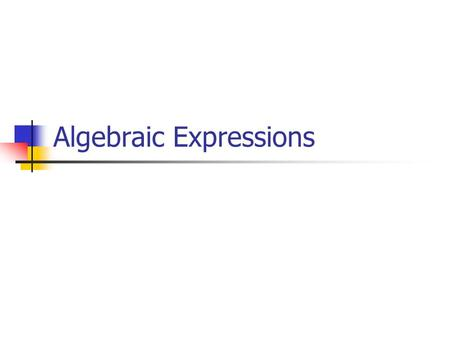 Algebraic Expressions. Definition of Terms Variable A symbol that represents one or more numbers, usually a letter Algebraic Expression A meaningful collection.