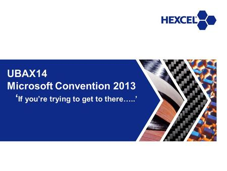 UBAX14 Microsoft Convention 2013 ' If you're trying to get to there…..'
