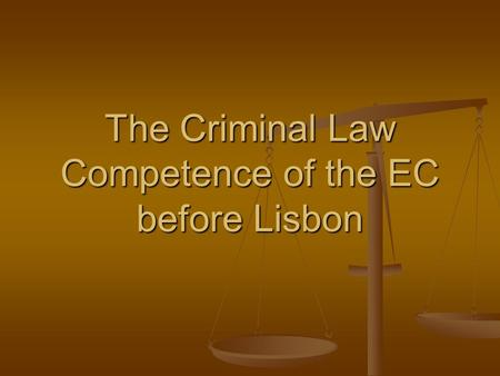 The Criminal Law Competence of the EC before Lisbon.