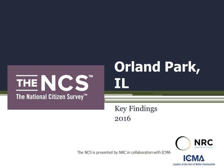 Orland Park, IL Key Findings 2016 The NCS is presented by NRC in collaboration with ICMA.