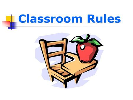 Classroom Rules. Coming to Class Be on time! More than 2 tardies: Detention.