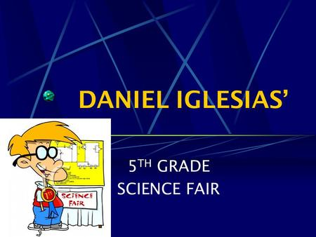 DANIEL IGLESIAS' 5TH GRADE SCIENCE FAIR.