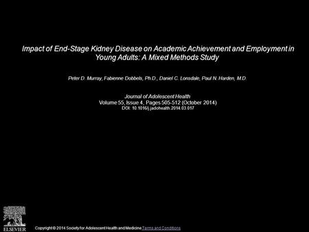 Impact of End-Stage Kidney Disease on Academic Achievement and Employment in Young Adults: A Mixed Methods Study Peter D. Murray, Fabienne Dobbels, Ph.D.,