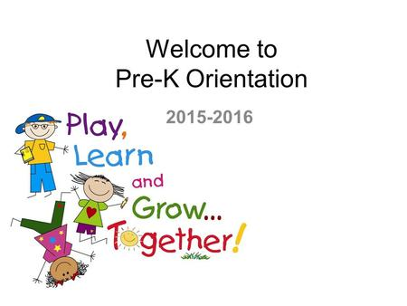 Welcome to Pre-K Orientation 2015-2016. Meet the Teachers Mrs. Sessions - PKA Mrs. Childers - PKB Mrs. Morgan - PKC Mrs. Adams - PKD Mrs. Klinefelter.