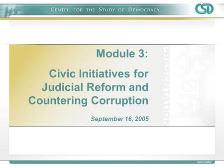 Module 3: Civic Initiatives for Judicial Reform and Countering Corruption September 16, 2005.
