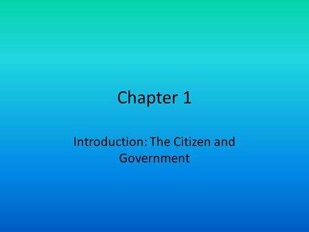 Chapter 1 Introduction: The Citizen and Government.
