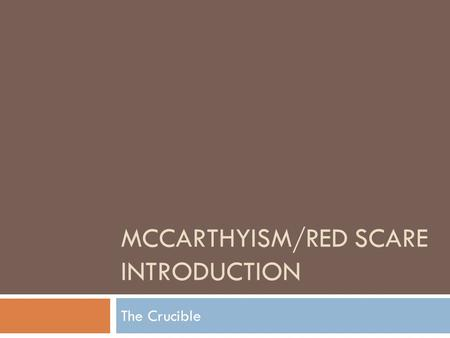 "MCCARTHYISM/RED SCARE INTRODUCTION The Crucible. Get out a piece of paper… Copy each statement and write ""Agree"" or ""Disagree"" after each statement based."