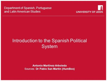 School of something FACULTY OF OTHER Department of Spanish, Portuguese and Latin American Studies Introduction to the Spanish Political System Antonio.