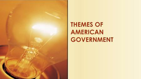 THEMES OF AMERICAN GOVERNMENT