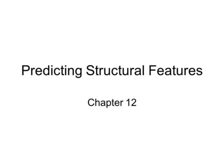Predicting Structural Features Chapter 12. Structural Features Phosphorylation sites Transmembrane helices Protein flexibility.