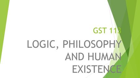 GST 113 LOGIC, PHILOSOPHY AND HUMAN EXISTENCE. TOPIC Types, Purpose, and Rules of Definition.