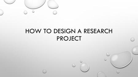 HOW TO DESIGN A RESEARCH PROJECT. RESEARCH QUESTIONS FROM LAST CLASS WHAT EFFECT DOES… WING LENGTH… THE NUMBER OF FOLDS… THE SIZE OF THE PLANE… THE TYPE.