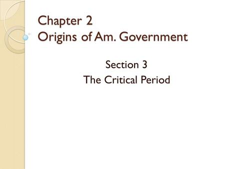 Chapter 2 Origins of Am. Government Section 3 The Critical Period.