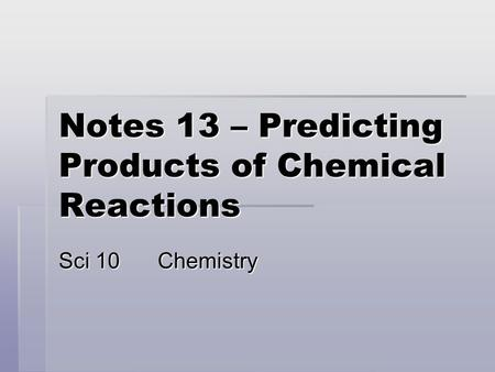 Notes 13 – Predicting Products of Chemical Reactions Sci 10Chemistry.