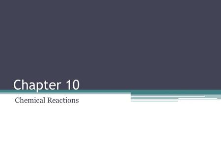 Chapter 10 Chemical Reactions. Reactions and Equations A chemical reaction is the process by which the atoms of one or more substances are rearranged.