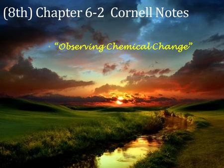 "(8th) Chapter 6-2 Cornell Notes ""Observing Chemical Change"""