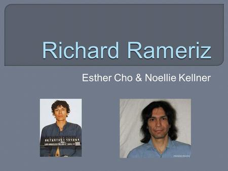 "Esther Cho & Noellie Kellner.  Full Name: Richardo Leyva Muñoz Ramírez  Nicknames: ""Night Stalker"" & ""Valley Intruder"""