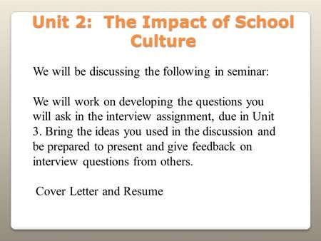 Unit 2: The Impact of School Culture We will be discussing the following in seminar: We will work on developing the questions you will ask in the interview.