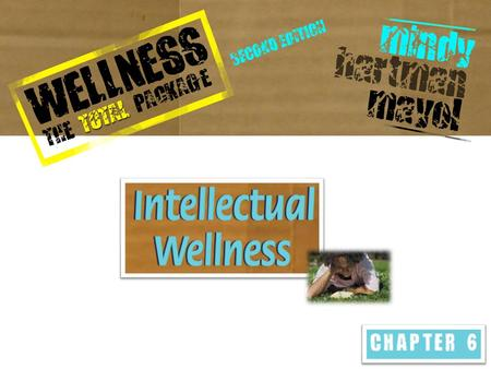 WHAT IS INTELLECTUAL WELLNESS? It is one's creativity and engagement with stimulating mental activities It not only utilizes your own resources but.