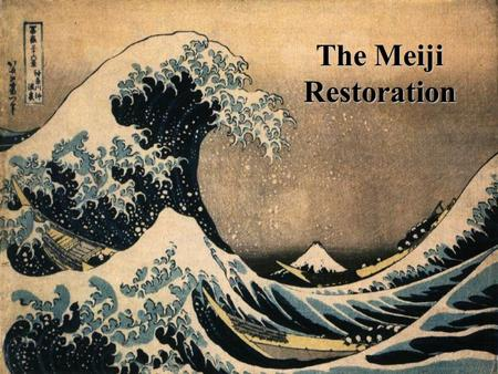 The Meiji Restoration.
