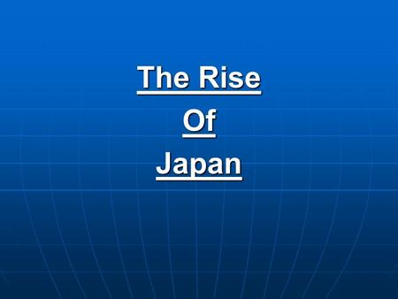 The Rise OfJapan. Tokugawa Era 1600s-1860s Period of peace Period of peace Emphasis on rigid class structure, discipline, isolationEmphasis on rigid class.