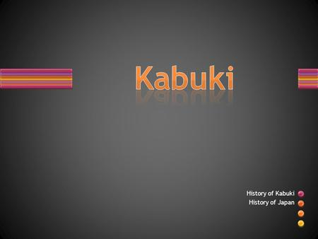 History of Kabuki History of Japan. TRUE or FALSE? Kabuki is performed by men and women.