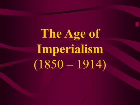 The Age of Imperialism (1850 – 1914). Resistance to Imperialism.