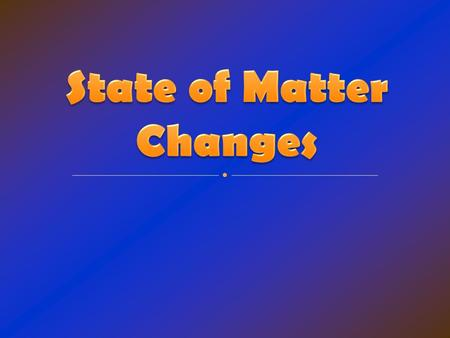 What are those state of matter changes called? Solid Liquid Gas and Plasma.
