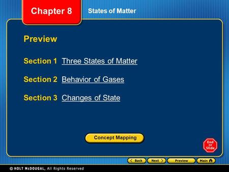 Chapter 8 States of Matter Section 1 Three States of MatterThree States of Matter Section 2 Behavior of GasesBehavior of Gases Section 3 Changes of StateChanges.