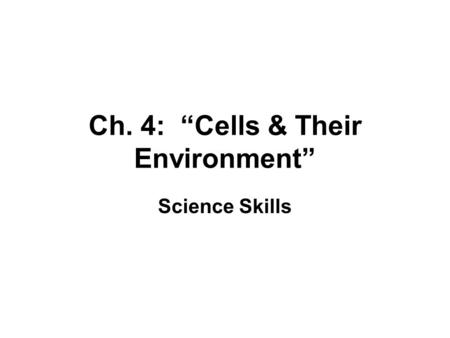 "Ch. 4: ""Cells & Their Environment"" Science Skills."