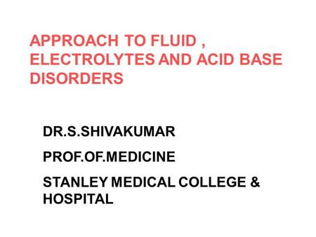 APPROACH TO FLUID , ELECTROLYTES AND ACID BASE DISORDERS