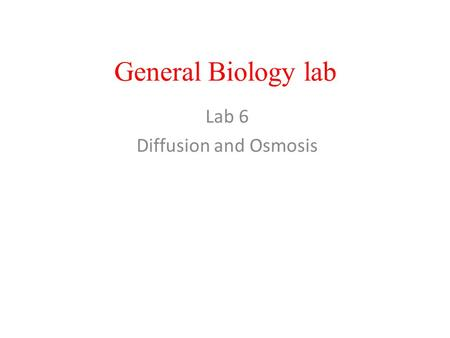 General Biology lab Lab 6 Diffusion and Osmosis. Solution : –is a homogeneous mixture of two or more components. Solvent: – the substance present in the.