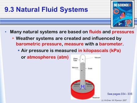 (c) McGraw Hill Ryerson 2007 9.3 Natural Fluid Systems Many natural systems are based on fluids and pressures  Weather systems are created and influenced.