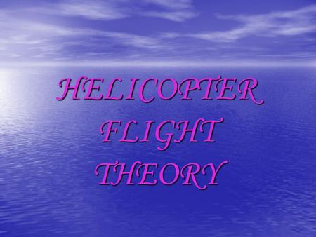 HELICOPTER FLIGHT THEORY. CONTENTS  Historical background  Airfoil theory and propeller action  Configuration of helicopters  Main rotor and design.