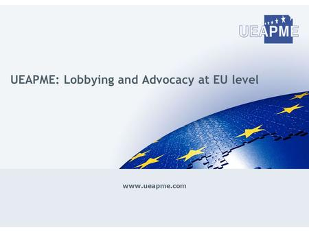 Www.ueapme.com UEAPME: Lobbying and Advocacy at EU level.