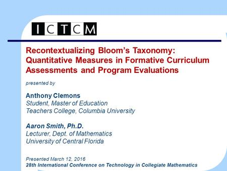 Recontextualizing Bloom's Taxonomy: Quantitative Measures in Formative Curriculum Assessments and Program Evaluations presented by Anthony Clemons Student,
