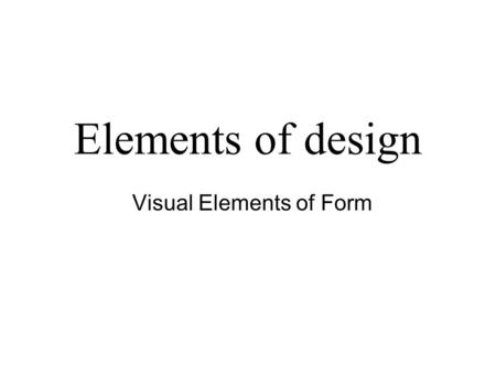 Elements of design Visual Elements of Form. Line A continued point An edge A contour A separation of areas.