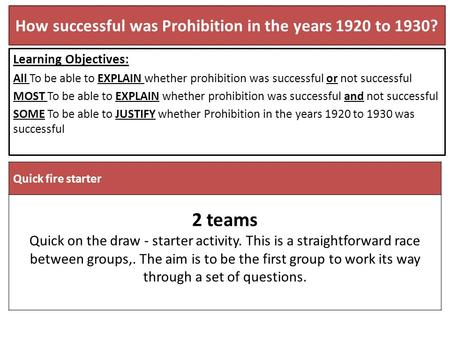 How successful was Prohibition in the years 1920 to 1930? Learning Objectives: All To be able to EXPLAIN whether prohibition was successful or not successful.
