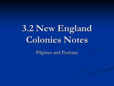 3.2 New England Colonies Notes Pilgrims and Puritans.