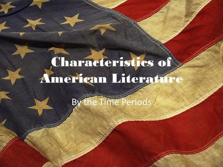 Characteristics of American Literature By the Time Periods.