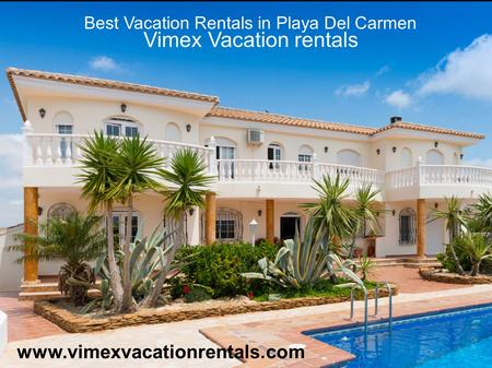 Vimex Vacation rentals Best Vacation Rentals in Playa Del Carmen www.vimexvacationrentals.com.