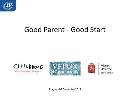 Good Parent - Good Start Prague, 6-7 December 2012.